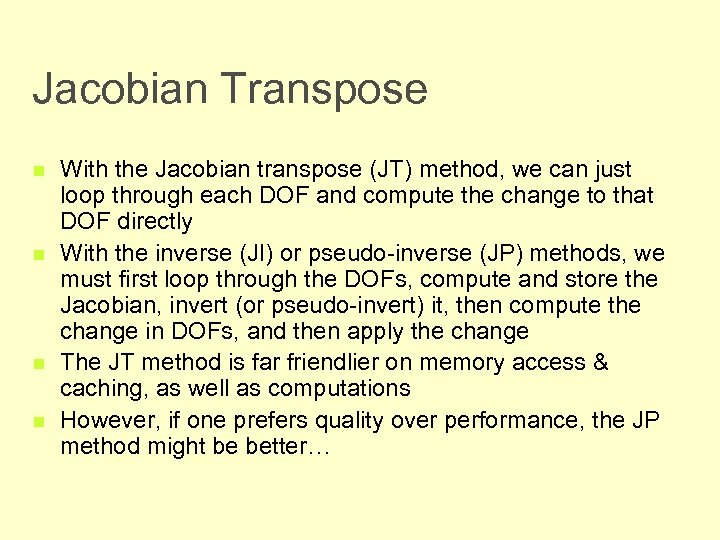 Jacobian Transpose n n With the Jacobian transpose (JT) method, we can just loop