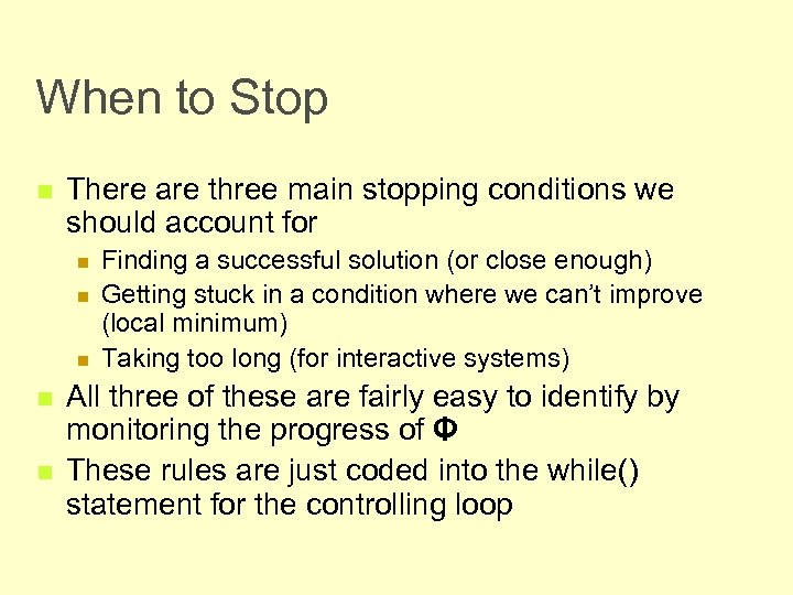 When to Stop n There are three main stopping conditions we should account for