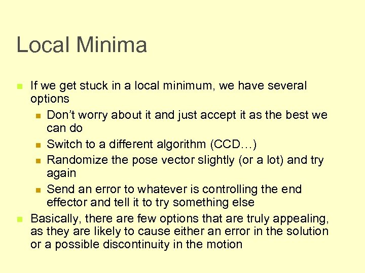 Local Minima n n If we get stuck in a local minimum, we have