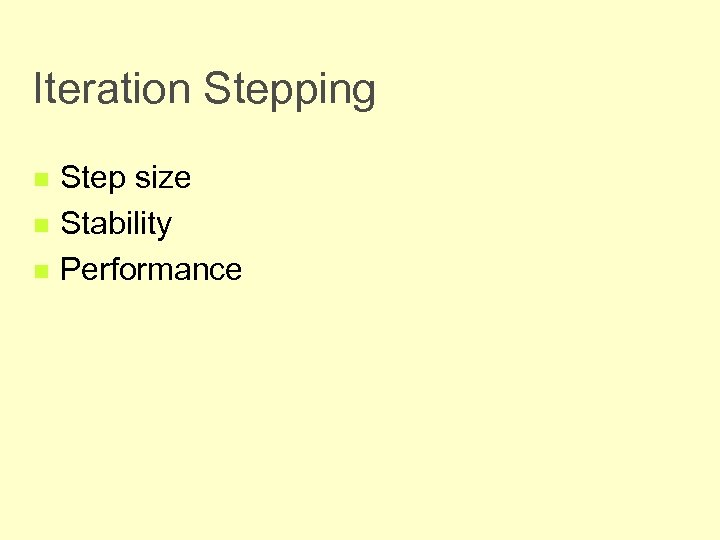 Iteration Stepping n n n Step size Stability Performance