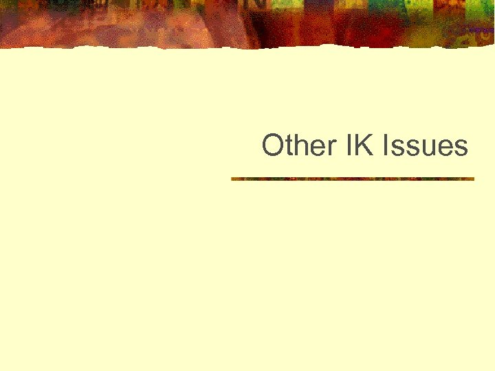 Other IK Issues