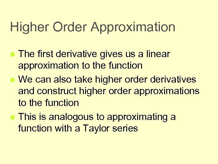 Higher Order Approximation n The first derivative gives us a linear approximation to the