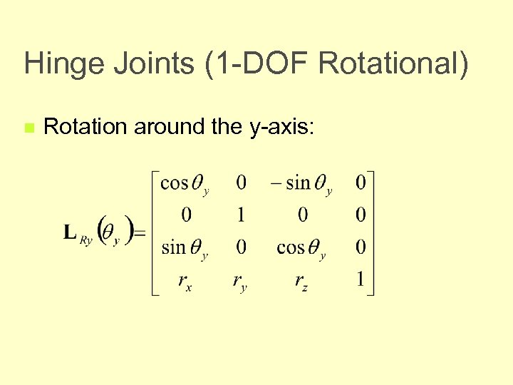 Hinge Joints (1 -DOF Rotational) n Rotation around the y-axis: