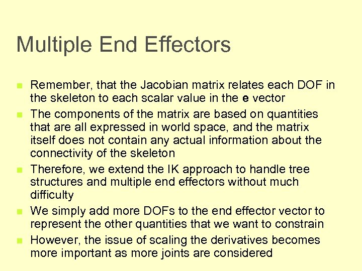 Multiple End Effectors n n n Remember, that the Jacobian matrix relates each DOF