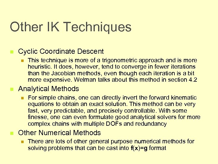 Other IK Techniques n Cyclic Coordinate Descent n n Analytical Methods n n This