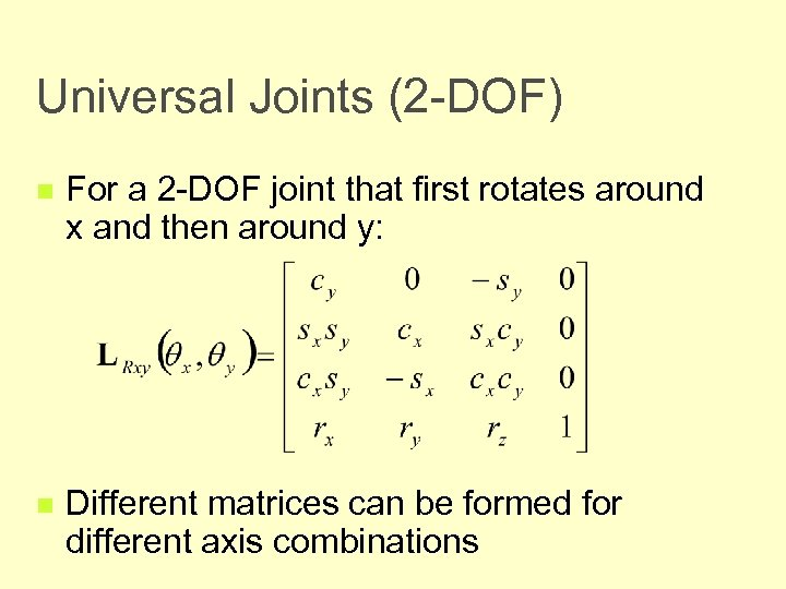 Universal Joints (2 -DOF) n For a 2 -DOF joint that first rotates around