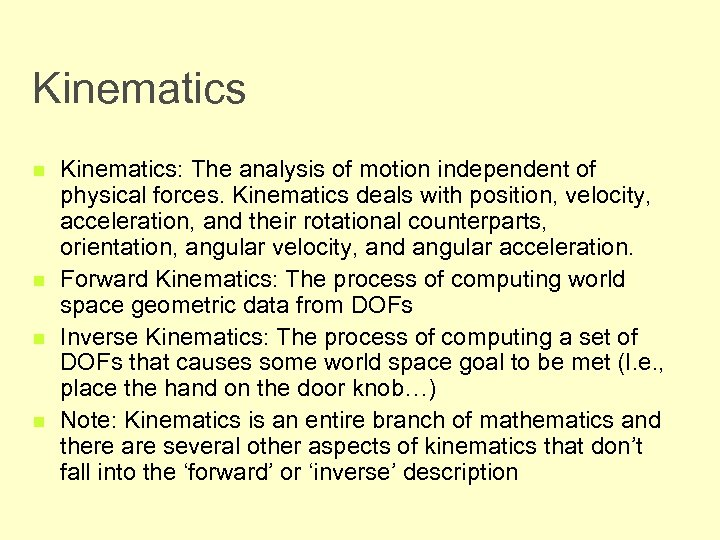 Kinematics n n Kinematics: The analysis of motion independent of physical forces. Kinematics deals