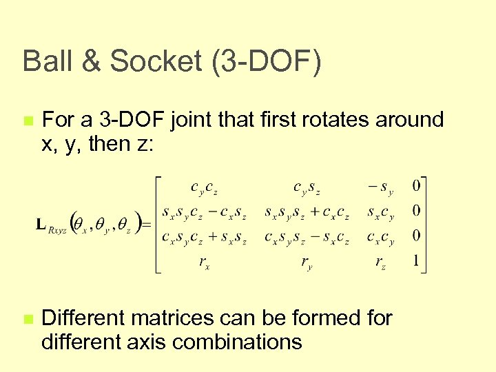 Ball & Socket (3 -DOF) n For a 3 -DOF joint that first rotates