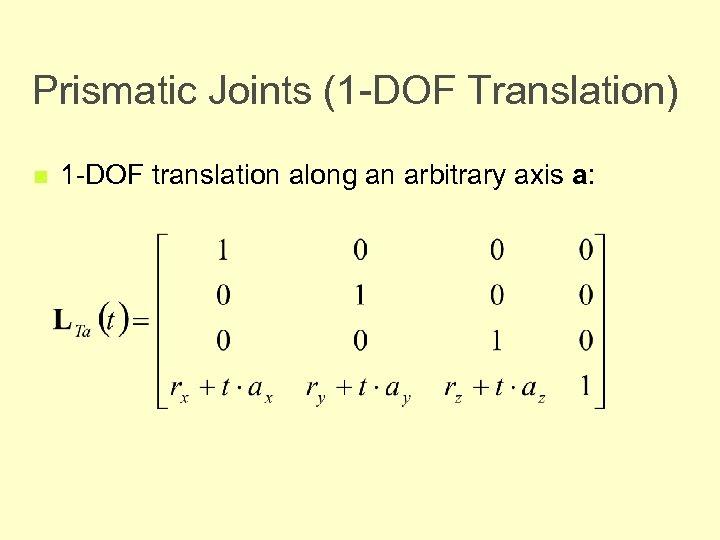 Prismatic Joints (1 -DOF Translation) n 1 -DOF translation along an arbitrary axis a: