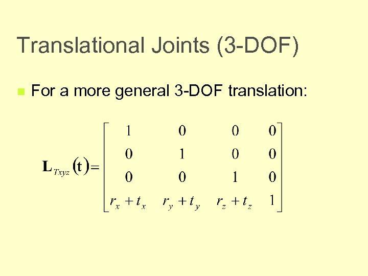 Translational Joints (3 -DOF) n For a more general 3 -DOF translation: