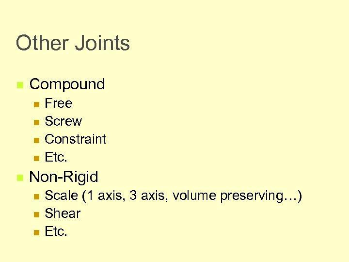 Other Joints n Compound n n n Free Screw Constraint Etc. Non-Rigid n n