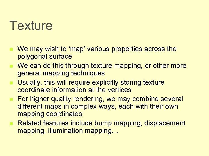 Texture n n n We may wish to 'map' various properties across the polygonal