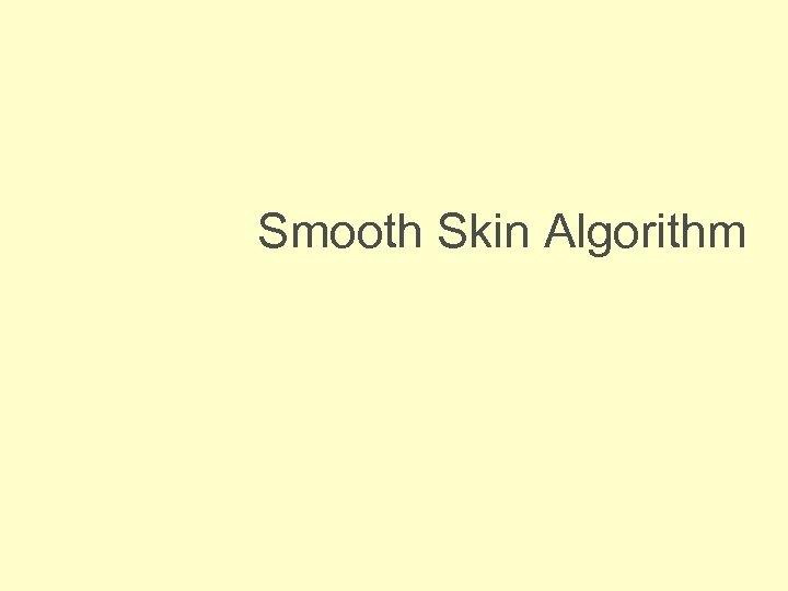 Smooth Skin Algorithm