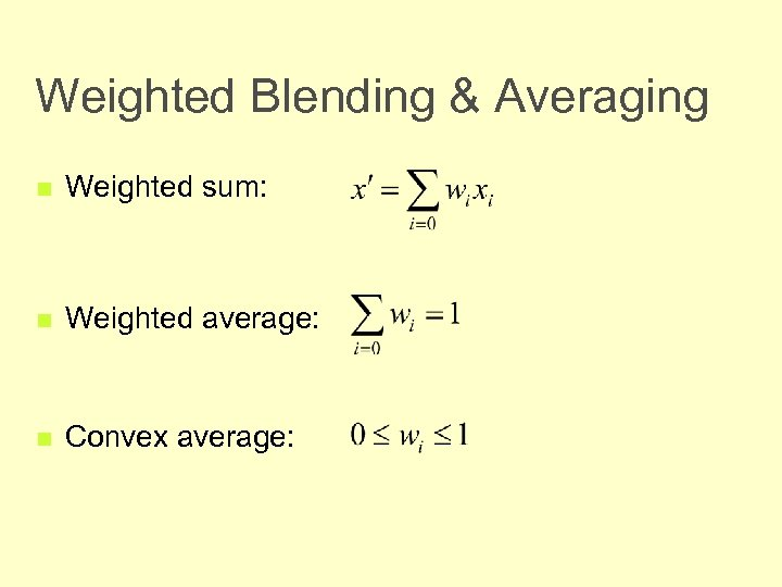 Weighted Blending & Averaging n Weighted sum: n Weighted average: n Convex average: