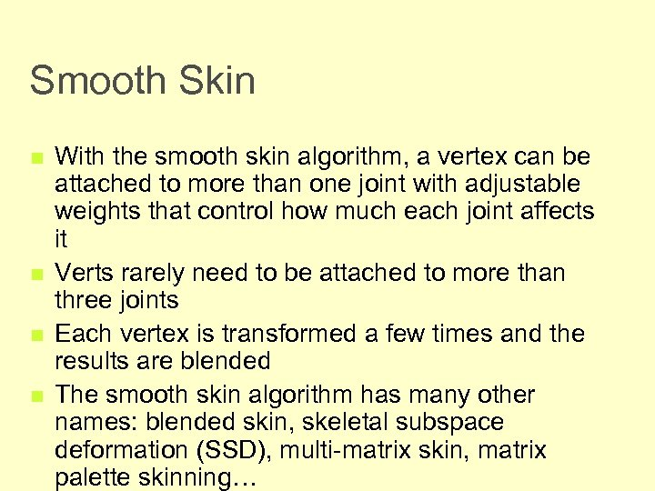 Smooth Skin n n With the smooth skin algorithm, a vertex can be attached