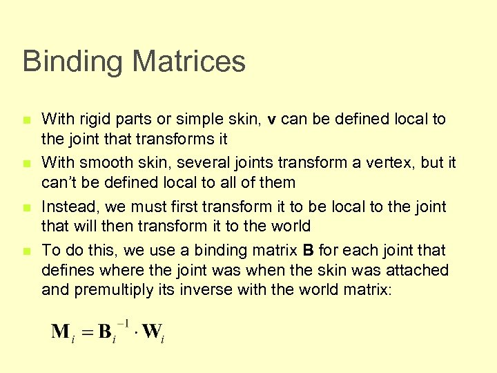 Binding Matrices n n With rigid parts or simple skin, v can be defined