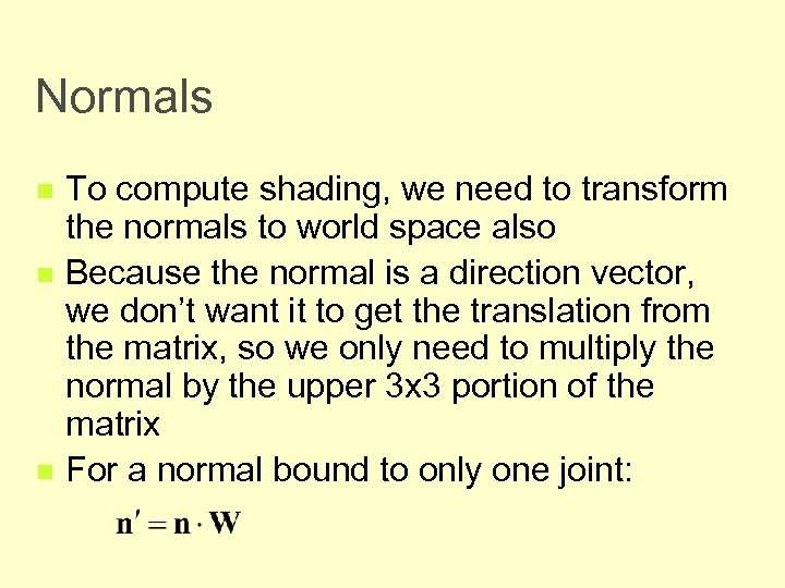 Normals n n n To compute shading, we need to transform the normals to