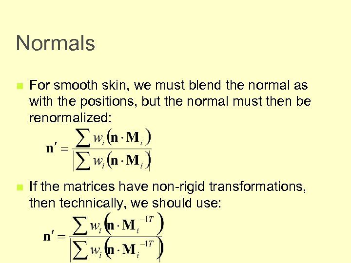 Normals n For smooth skin, we must blend the normal as with the positions,
