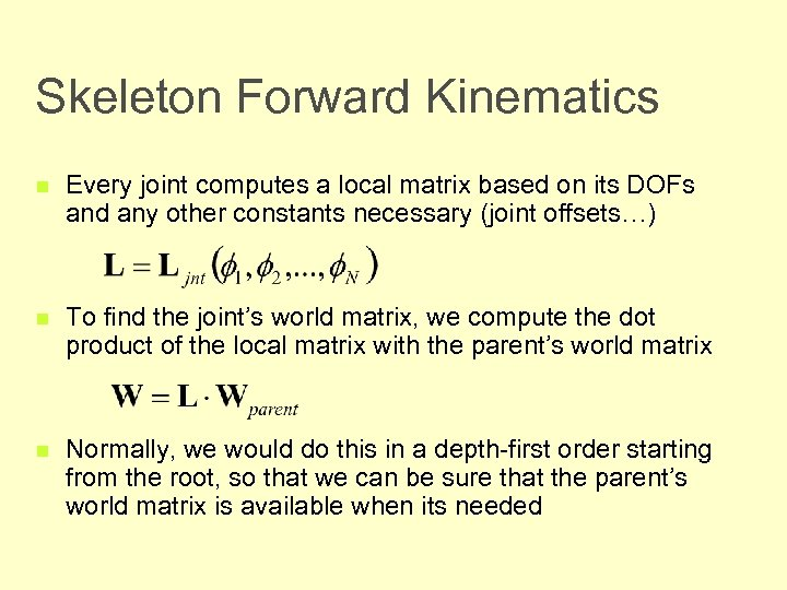 Skeleton Forward Kinematics n Every joint computes a local matrix based on its DOFs