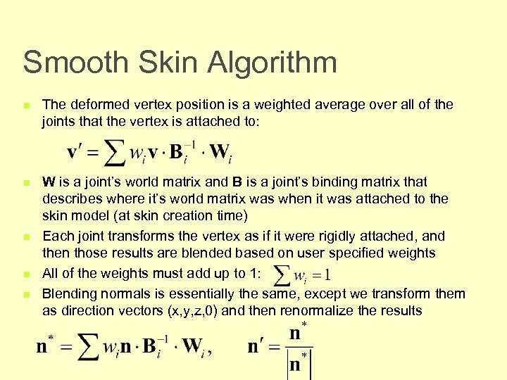 Smooth Skin Algorithm n The deformed vertex position is a weighted average over all
