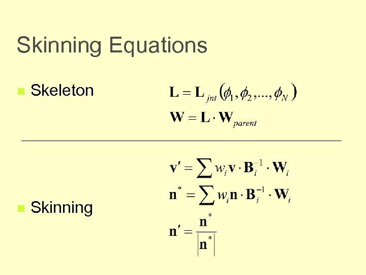 Skinning Equations n Skeleton n Skinning