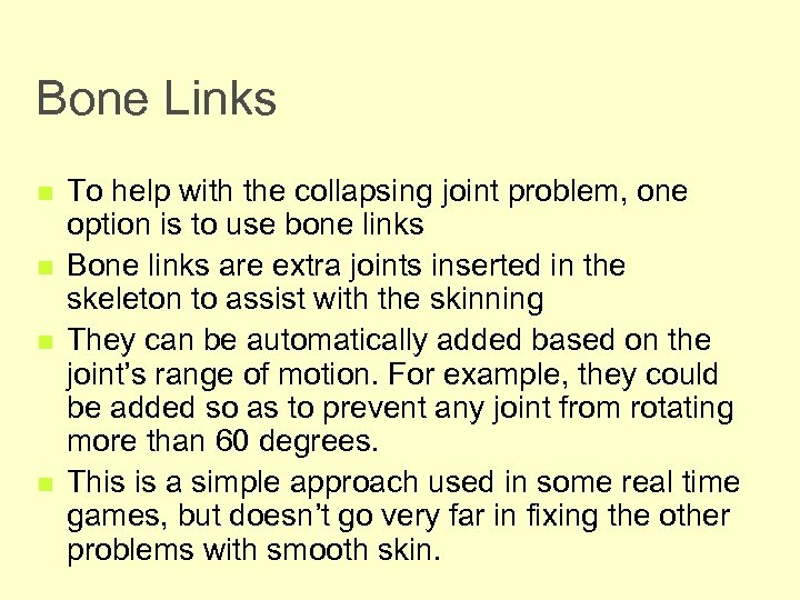 Bone Links n n To help with the collapsing joint problem, one option is