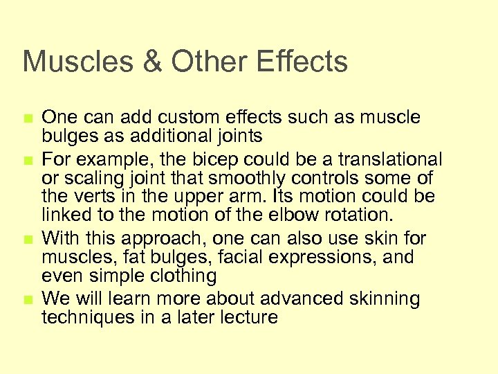 Muscles & Other Effects n n One can add custom effects such as muscle