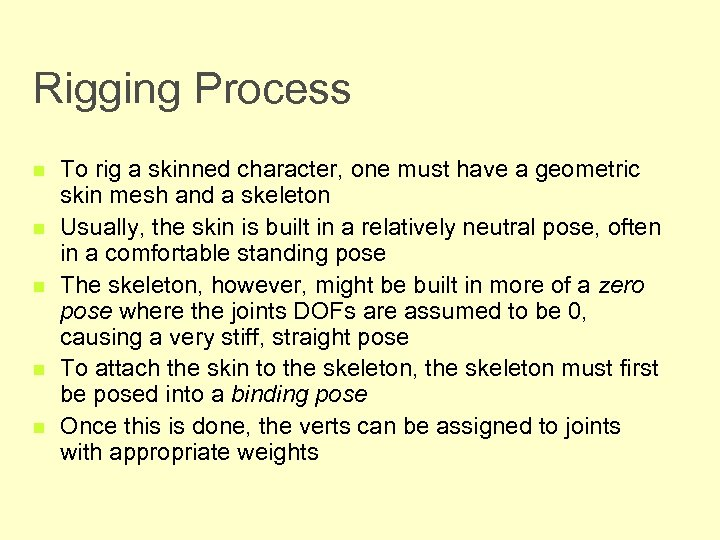 Rigging Process n n n To rig a skinned character, one must have a