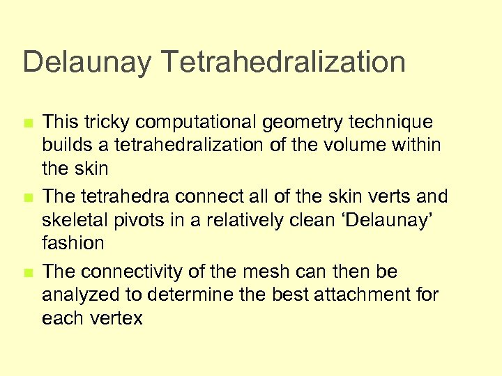 Delaunay Tetrahedralization n This tricky computational geometry technique builds a tetrahedralization of the volume