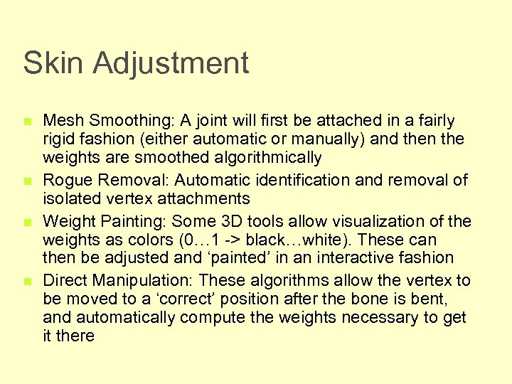 Skin Adjustment n n Mesh Smoothing: A joint will first be attached in a