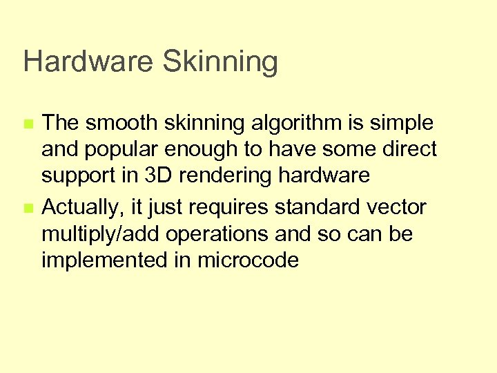 Hardware Skinning n n The smooth skinning algorithm is simple and popular enough to