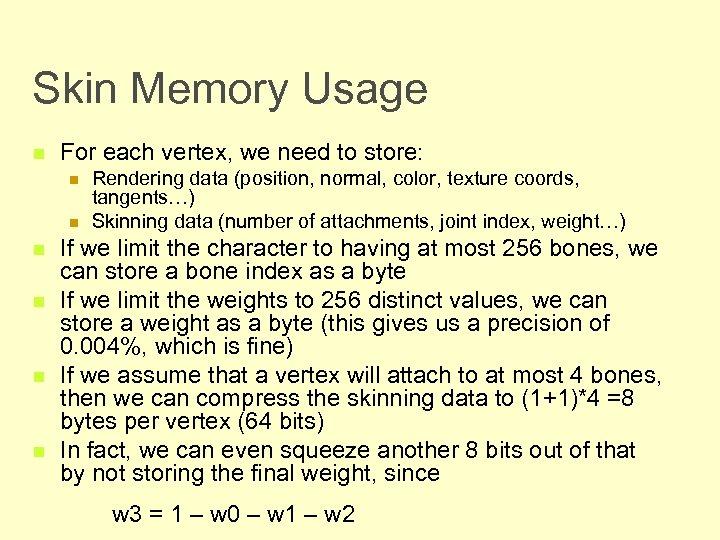 Skin Memory Usage n For each vertex, we need to store: n n n