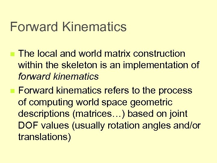 Forward Kinematics n n The local and world matrix construction within the skeleton is