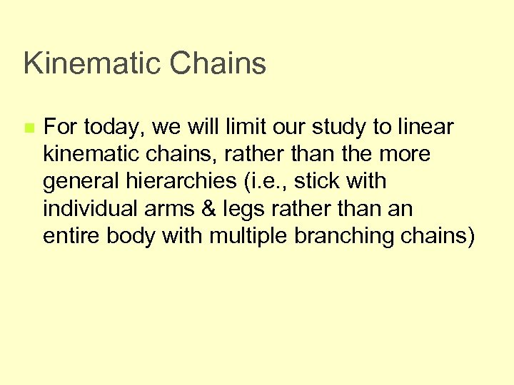 Kinematic Chains n For today, we will limit our study to linear kinematic chains,