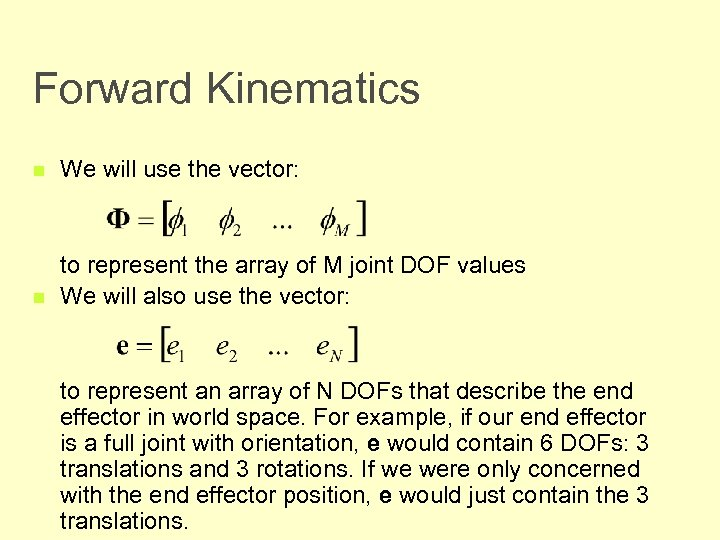 Forward Kinematics n We will use the vector: n to represent the array of