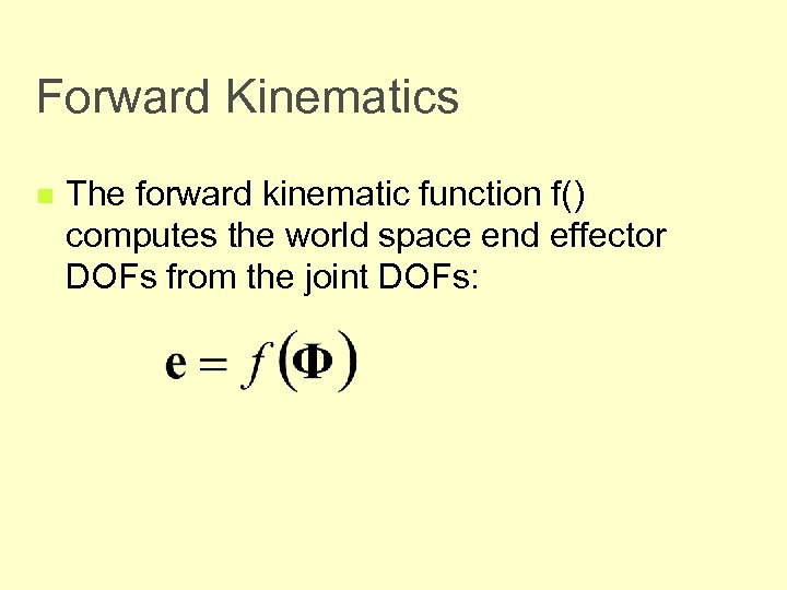 Forward Kinematics n The forward kinematic function f() computes the world space end effector