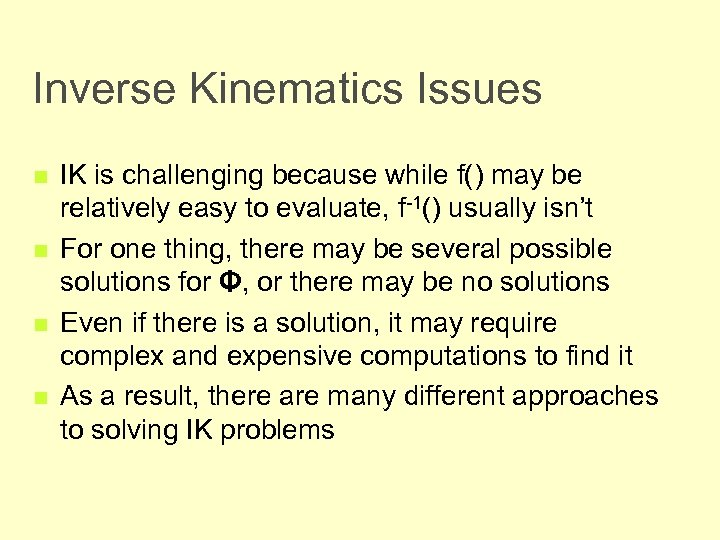 Inverse Kinematics Issues n n IK is challenging because while f() may be relatively