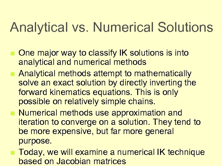 Analytical vs. Numerical Solutions n n One major way to classify IK solutions is