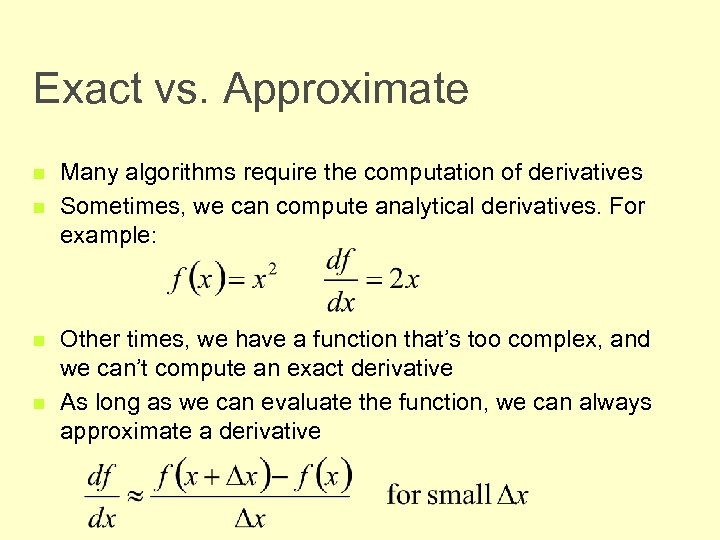 Exact vs. Approximate n n Many algorithms require the computation of derivatives Sometimes, we