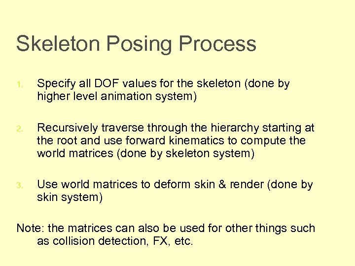 Skeleton Posing Process 1. Specify all DOF values for the skeleton (done by higher