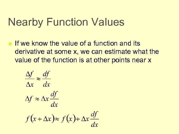 Nearby Function Values n If we know the value of a function and its