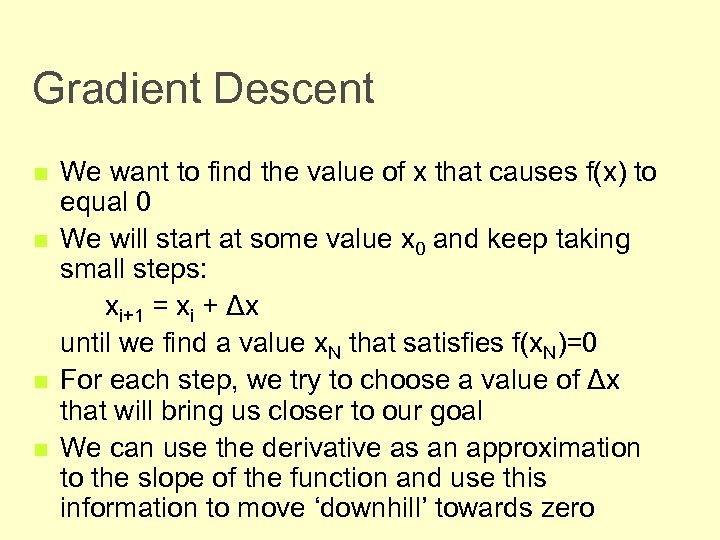Gradient Descent n n We want to find the value of x that causes