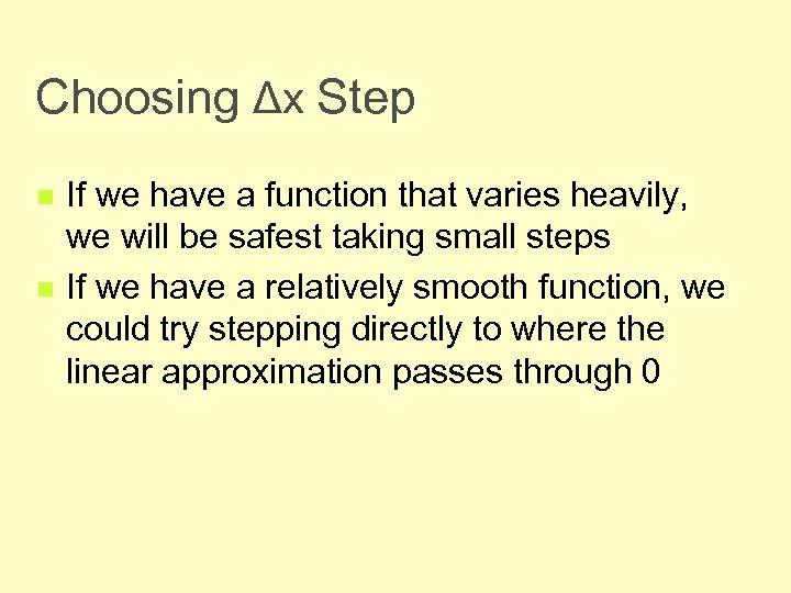Choosing Δx Step n n If we have a function that varies heavily, we