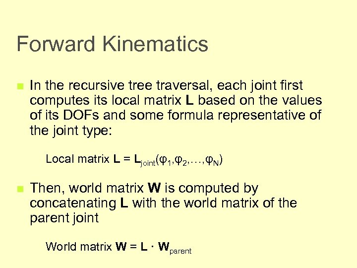 Forward Kinematics n In the recursive tree traversal, each joint first computes its local