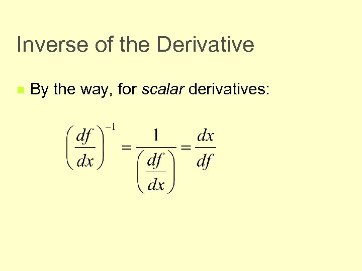 Inverse of the Derivative n By the way, for scalar derivatives: