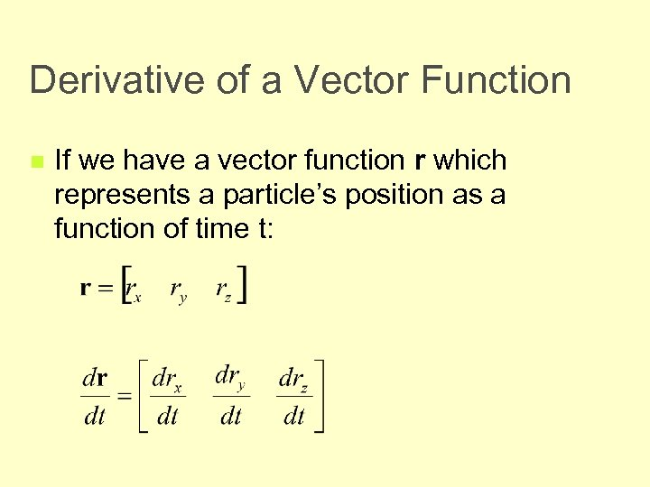 Derivative of a Vector Function n If we have a vector function r which