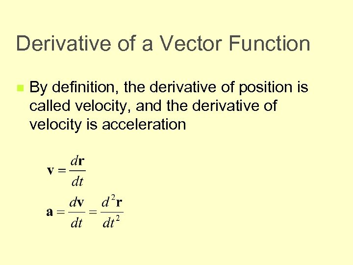 Derivative of a Vector Function n By definition, the derivative of position is called