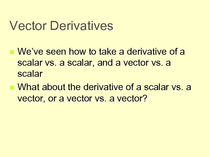 Vector Derivatives n n We've seen how to take a derivative of a scalar