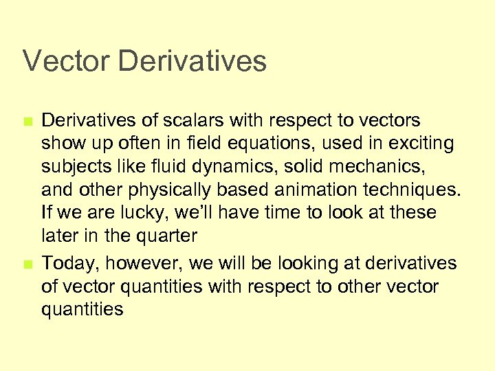 Vector Derivatives n n Derivatives of scalars with respect to vectors show up often