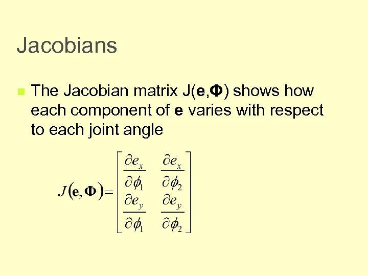Jacobians n The Jacobian matrix J(e, Φ) shows how each component of e varies